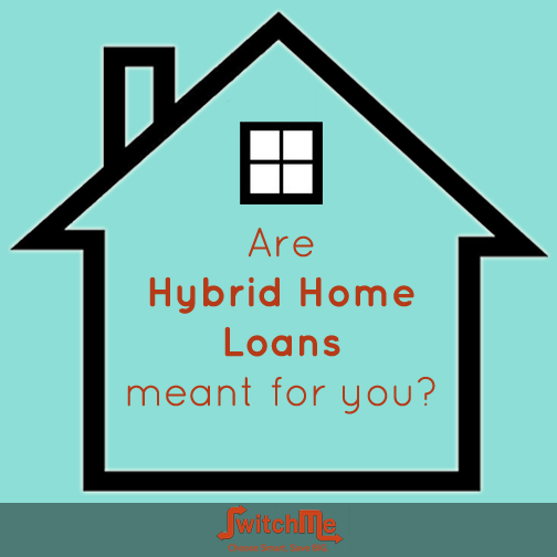 Are hybrid home loans meant for you?