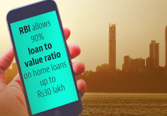 RBI allows 90% loan to value ratio on home loans up to Rs 30 lakh