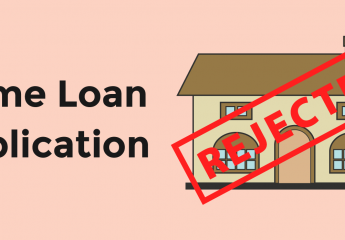 Probable Reasons for Your Home Loan Application Getting Rejected